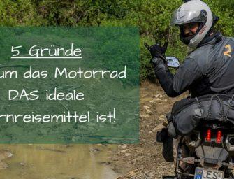 5 Gründe, warum das Motorrad DAS ideale Fernreisemittel ist