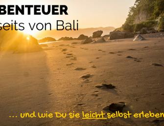 3 Abenteuer abseits von Bali – und wie Du sie selbst erleben kannst