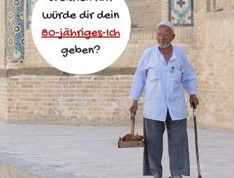 """Welchen Rat würde dir dein """"80-jähriges-Ich"""" geben?"""