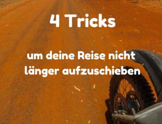4 Tricks um deine Reise nicht länger aufzuschieben