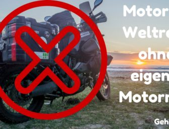 Motorrad Weltreise – ohne eigenes Motorrad?! Geht das?